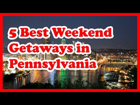 5 Best Weekend Getaways in Pennsylvania