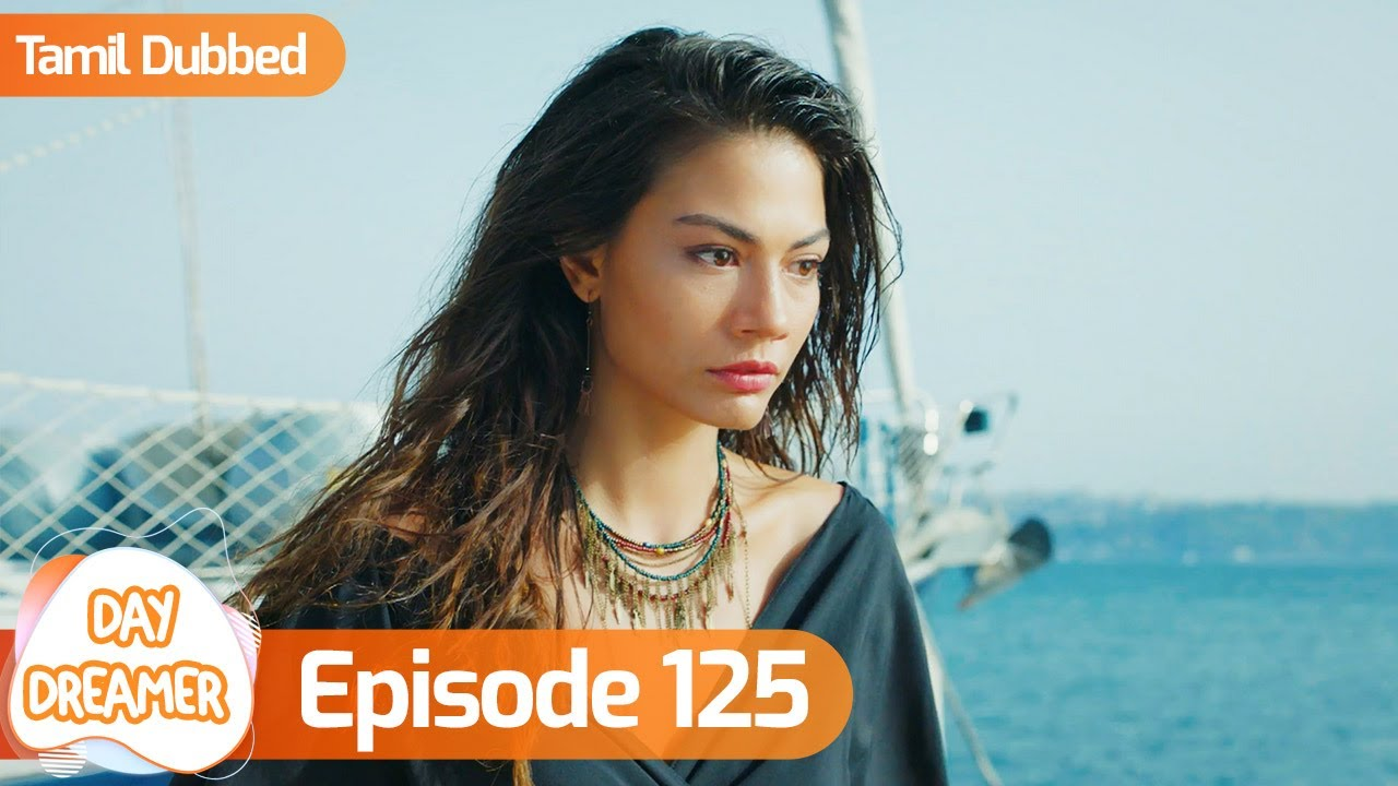 Download Day Dreamer | Early Bird in Tamil Dubbed - Episode 125 | Erkenci Kus | Turkish Dramas