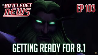 Getting Ready for 8.1 | Battlenet News Ep 103