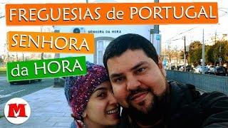 VIVENDO EM PORTUGAL: freguesia de SENHORA DA HORA, PORTO (2018) | Canal Maximizar