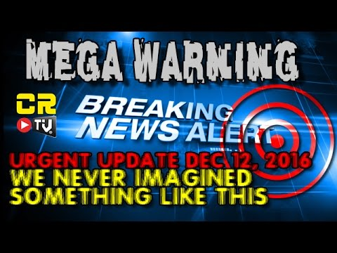 MEGA WARNING!   IT'S WORSE THAN WE THOUGHT (Dec 12, 2016) Alex Backman