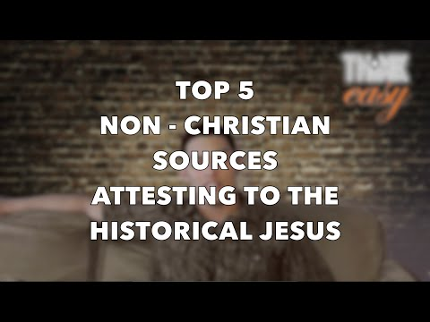 Top 5 Non Christian Sources Attesting to The Historical Jesus