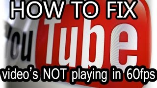How To Fix YouTube videos not playing 60fps ✔
