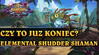 CZY TO JUŻ KONIEC? - ELEMENTAL SHUDDER SHAMAN - Hearthstone Decks std (The Boomsday Project)