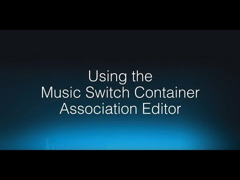 Wwise 201-06   Using the Music Switch Container Association Editor