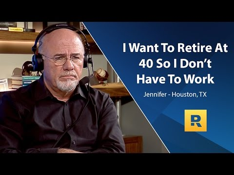 I Want To Retire At 40 So I Don't Have To Work