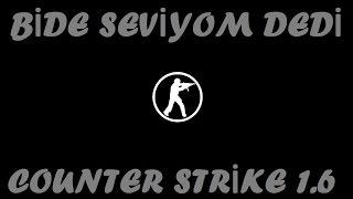 Bide seviyom dedi - Counter Strike 1.6