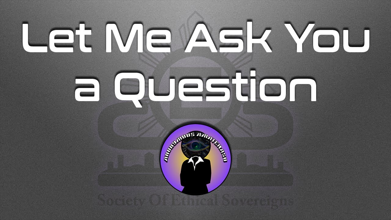 Let Me Ask You a Question – 6 Minute Video