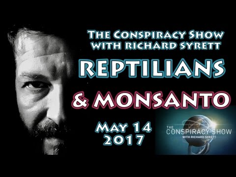 Reptilians & March Against Monsanto (The Conspiracy Show with Richard Syrett for May 14, 2017)
