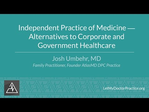 Independent Practice of Medicine   Alternatives to Corporate and Government Healthcare