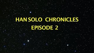 STAR WARS Han Solo Chronicles Episode 2, Harrison Ford impersonation, how to make your FAN FILM