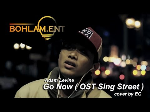 Adam levine -  Go Now OST Sing Street (BOHLAM ENT Cover by EG)