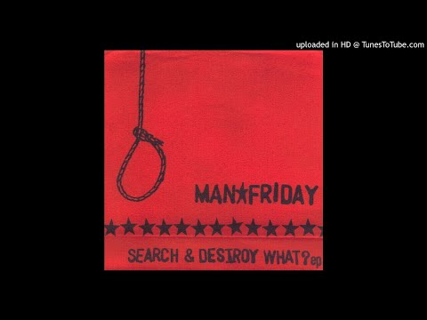 MAN★FRIDAY - SEARCH & DESTROY WHAT? ep  7