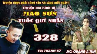 Mao Sơn Tróc Quỷ Nhân [ Tập 328 ] Công Nghệ Phép Thuật - Truyện ma pháp sư- Quàng A Tũn