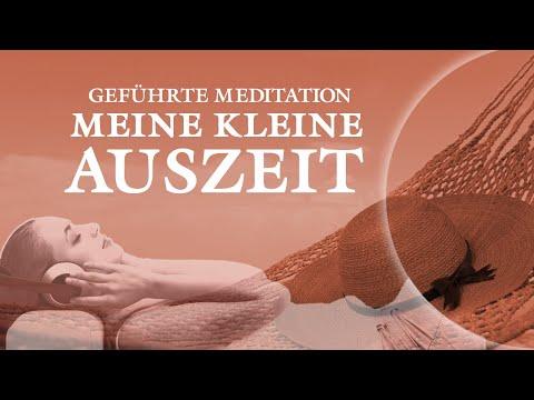 Meine kleine Auszeit - Meditation zumEntspannen und Wohlfühlen - Tiefe Entspannung