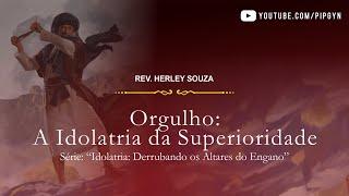 Orgulho: A idolatria da Superioridade - Daniel 3   Rev. Herley Souza