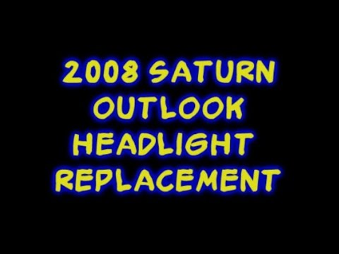 2008 Saturn Outlook Headlight Replacement