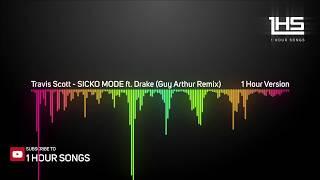 Travis Scott - SICKO MODE ft. Drake (Guy Arthur Remix) [1 Hour Version]