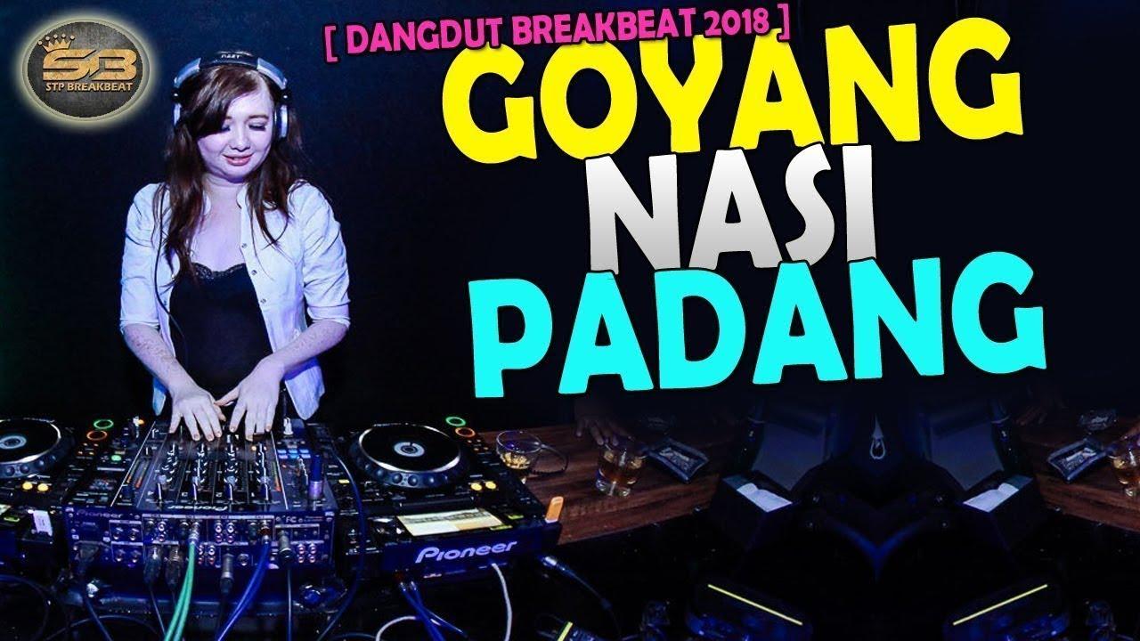 download lagu dj goyang nasi padang dangdut breakbeat remix 2018