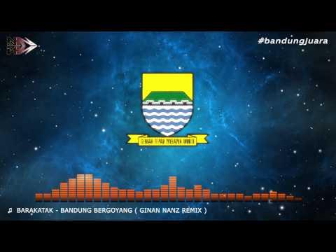 Barakatak - Bandung Bergoyang (Ginan Nanz Remix)