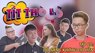 Tít Thò Lò 10 ĐỘ SANG KHÔNG ĐỘ HÈN | Minh Tít - Phong Bồ Nông - Giang Ku Tí - Hiển Nhôm