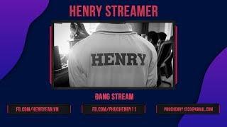 Henry Stream Liên Minh 24/1 chiến 10 game đầu nào a e ơi :D
