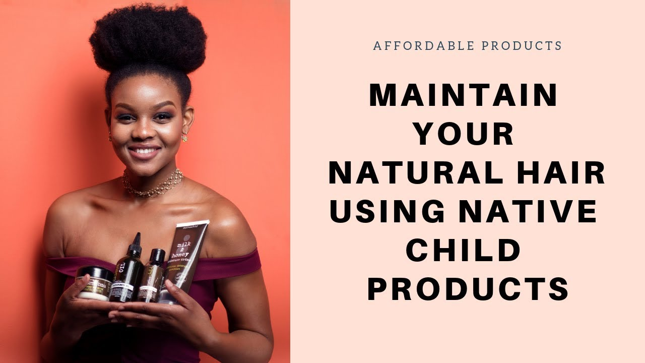Native Child Products How To Take Care Of Natural Hair Daily Loc Zimbabwean Youtuber Youtube