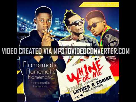flame matic ft.- Luther whine for me remix.(prod by eugine)