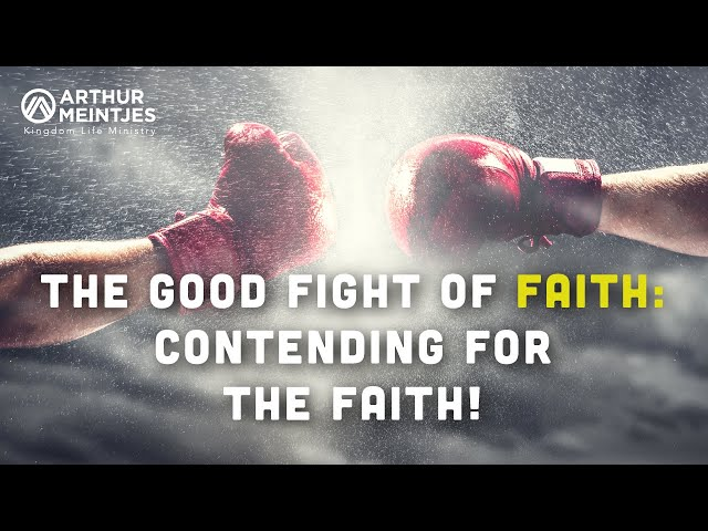 The Good Fight of Faith: Contending for the Faith!