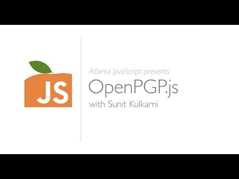 OpenPGP.js with Sunit Kulkarni, Presented by Atlanta JavaScript