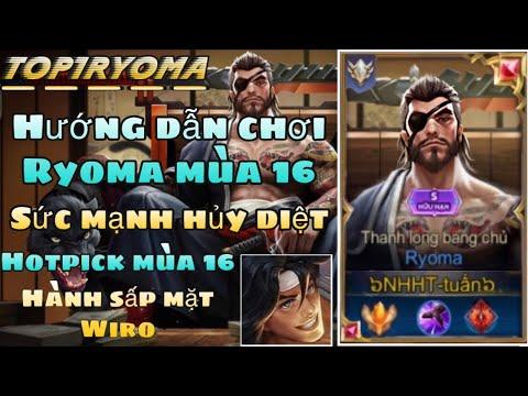 [TOP Ryoma] Hướng dẫn chơi Ryoma mùa 16 - đi top hủy diệt team địch và kèo solo Wiro rank cao thủ