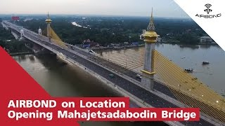 AIRBOND on Location : Opening Mahajetsadabodin Bridge