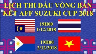 LỊCH THI ĐẤU VÒNG BÁN KẾT AFF SUZUKI CUP 2018-lịch thi đấu bán kết aff cup 2018 của Việt Nam