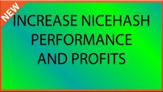 How to increase Nicehash profits and performance