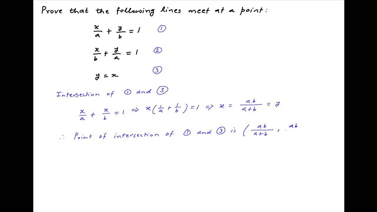 intercept form x/a+y/b=1  Show that the lines x/a+y/b=5, x/b+y/a=5 and y=x meet at a point.