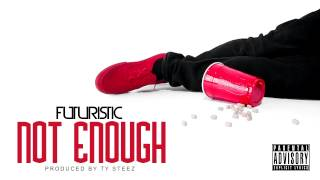 Futuristic - Not Enough