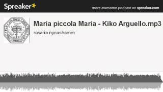Maria piccola Maria - Kiko Arguello.mp3 (creato con Spreaker)