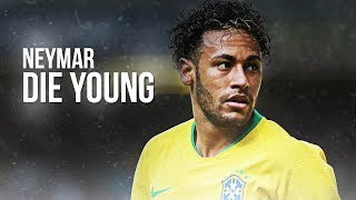 Neymar Jr - Die Young | Skills & Goals 2018 | HD
