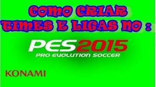Como criar times e ligas no PES 2015, 2016 e 2017 (MESMO MÉTODO PARA O 2016 e 2017)
