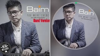 BAIM - YOU WERE THERE ( BAND VERSION )