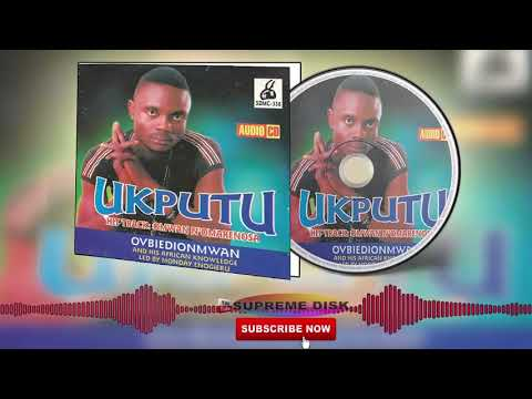 Benin Music Mix► Ovbiedionmwan - Ukputu(Full Album)