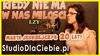 Kiedy nie ma w nas miłości - Łzy (cover by Marta Jędrzejczyk) #1073