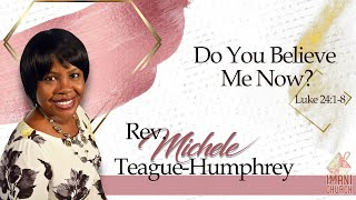 Pastor Michele Teague-Humphrey | Do You Believe Me Now? | Luke 24:1-8