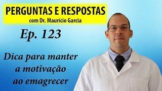 Dica para manter a motivacao ao emagrecer - Perguntas e Respostas com Dr Mauricio Garcia ep 123