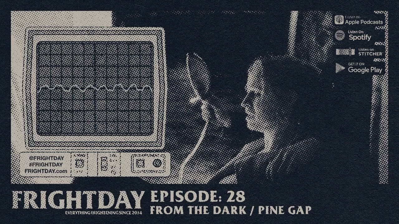 Download FRIGHTDAY Episode 28: From the Dark / Pine Gap