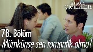 Mümkünse sen romantik olma! - Kırgın Çiçekler 78. Bölüm - atv