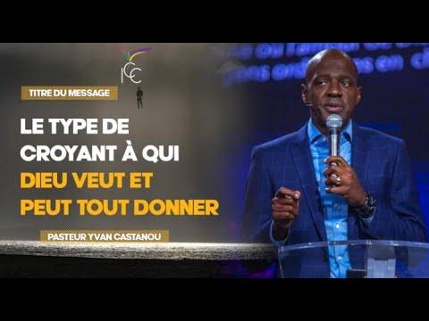 LE TYPE DE CROYANT À QUI DIEU VEUT ET PEUT TOUT DONNER - Ps Yvan Castanou