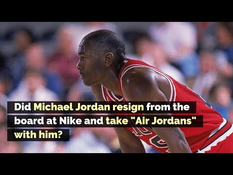 "Did Michael Jordan resign from the board at Nike and take ""Air Jordans' with him?"