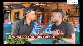 What Do You Think About Alcohol - Madiba Of Comedy