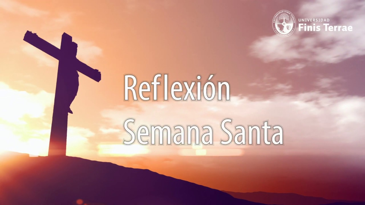 Reflexión Semana Santa - U. Finis Terrae